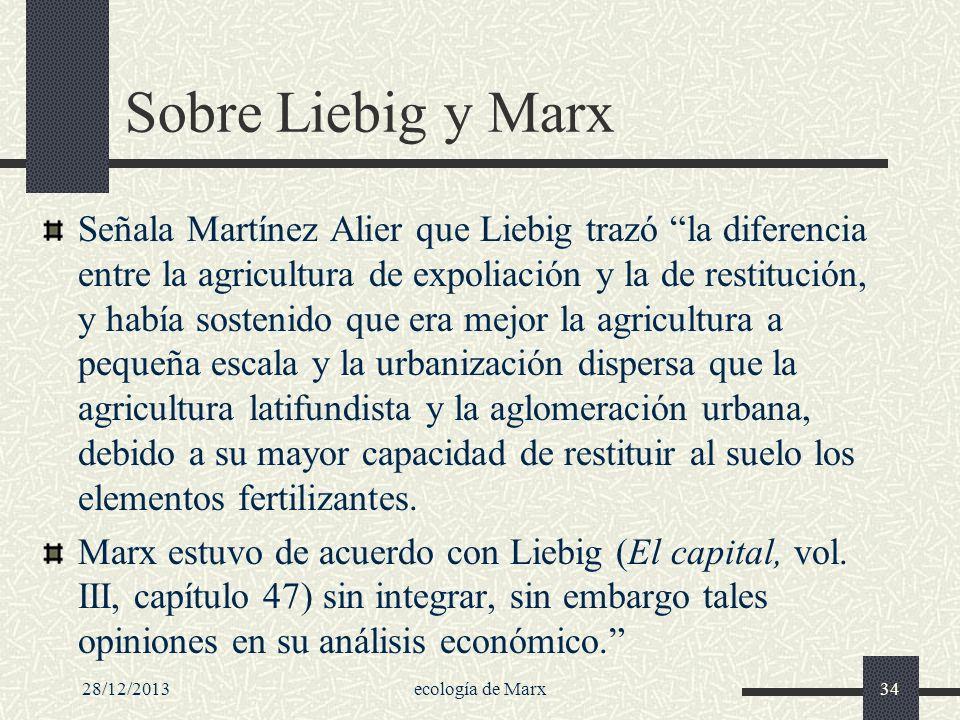 28/12/2013ecología de Marx34 Sobre Liebig y Marx Señala Martínez Alier que Liebig trazó la diferencia entre la agricultura de expoliación y la de rest