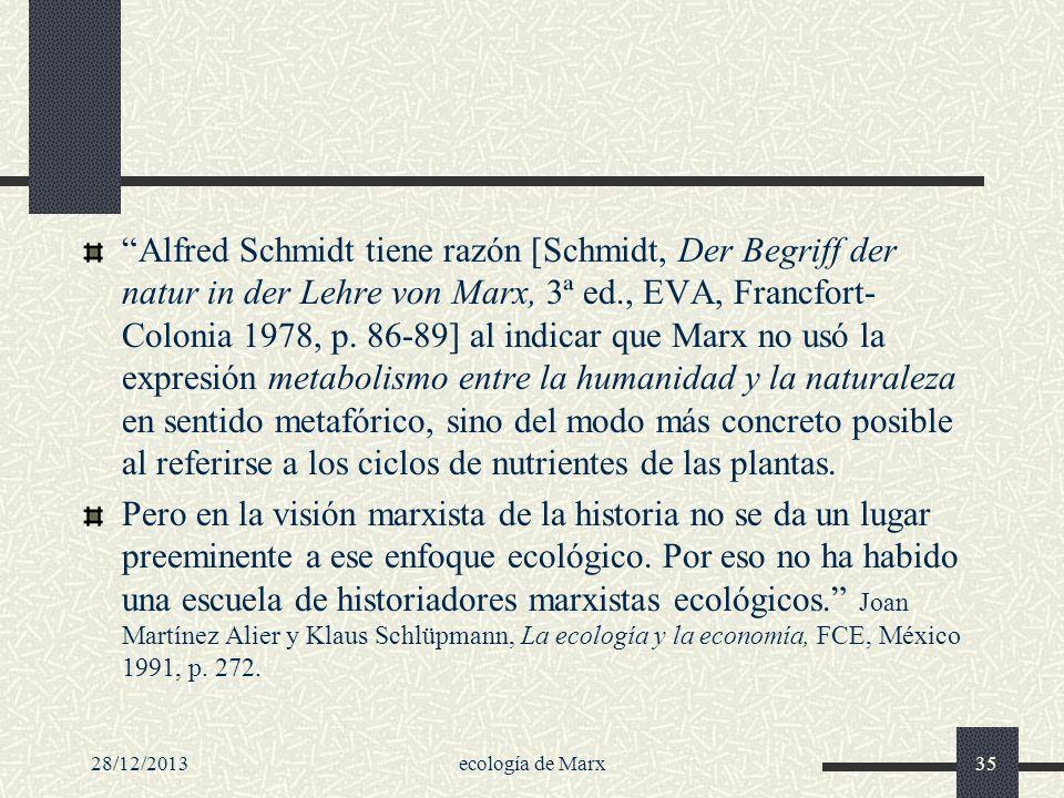 28/12/2013ecología de Marx35 Alfred Schmidt tiene razón [Schmidt, Der Begriff der natur in der Lehre von Marx, 3ª ed., EVA, Francfort- Colonia 1978, p