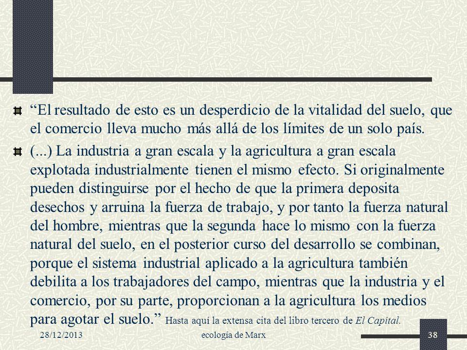 28/12/2013ecología de Marx38 El resultado de esto es un desperdicio de la vitalidad del suelo, que el comercio lleva mucho más allá de los límites de