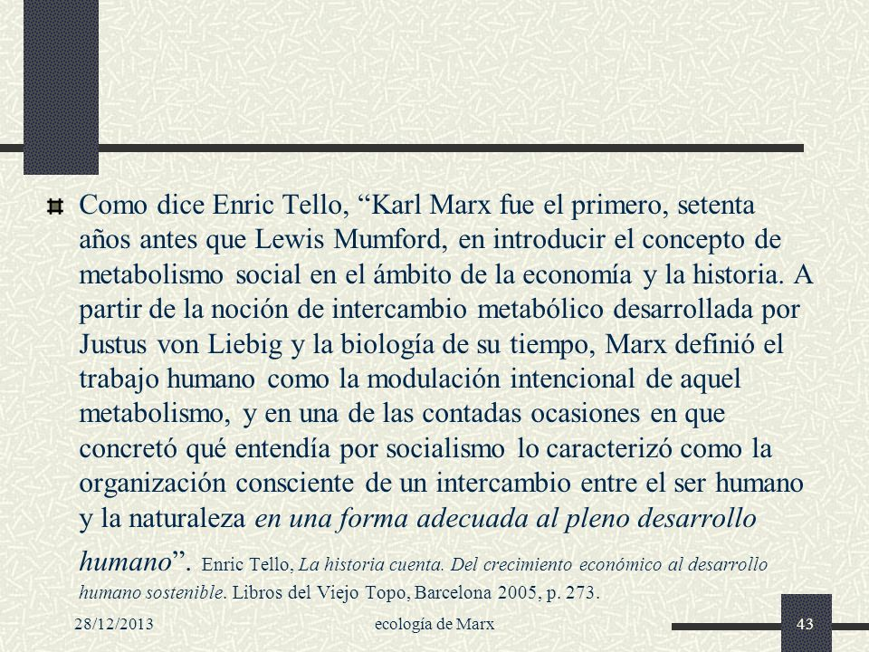 28/12/2013ecología de Marx43 Como dice Enric Tello, Karl Marx fue el primero, setenta años antes que Lewis Mumford, en introducir el concepto de metab