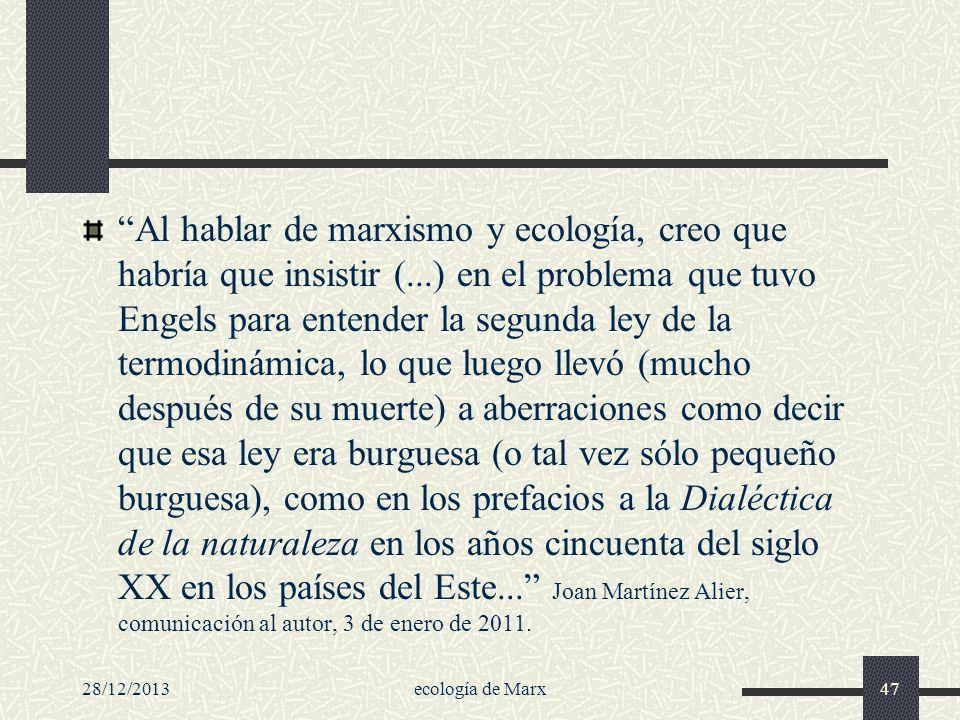 28/12/2013ecología de Marx47 Al hablar de marxismo y ecología, creo que habría que insistir (...) en el problema que tuvo Engels para entender la segu
