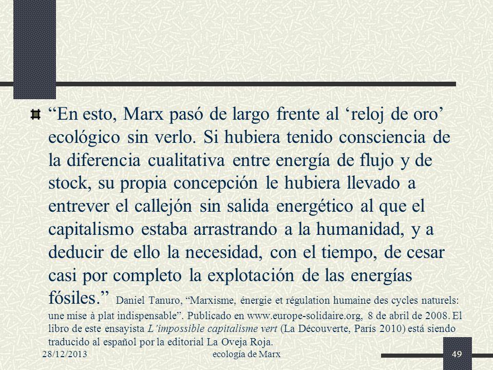 28/12/2013ecología de Marx49 En esto, Marx pasó de largo frente al reloj de oro ecológico sin verlo. Si hubiera tenido consciencia de la diferencia cu