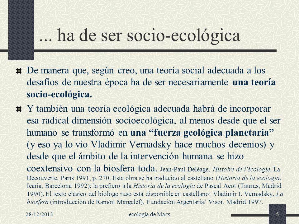 28/12/2013ecología de Marx5... ha de ser socio-ecológica De manera que, según creo, una teoría social adecuada a los desafíos de nuestra época ha de s