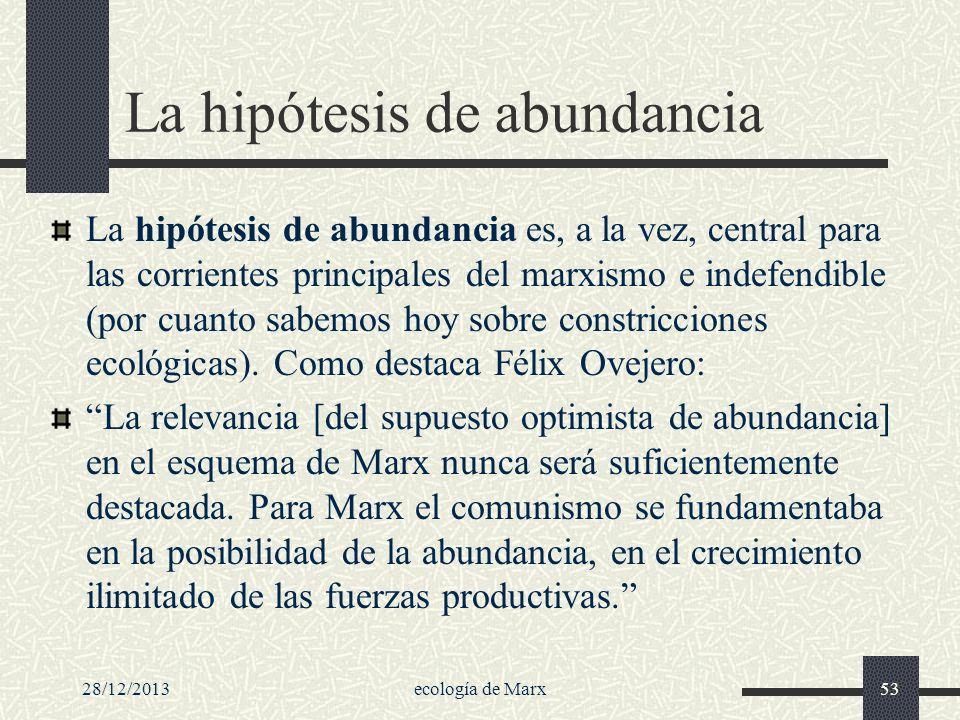 28/12/2013ecología de Marx53 La hipótesis de abundancia La hipótesis de abundancia es, a la vez, central para las corrientes principales del marxismo