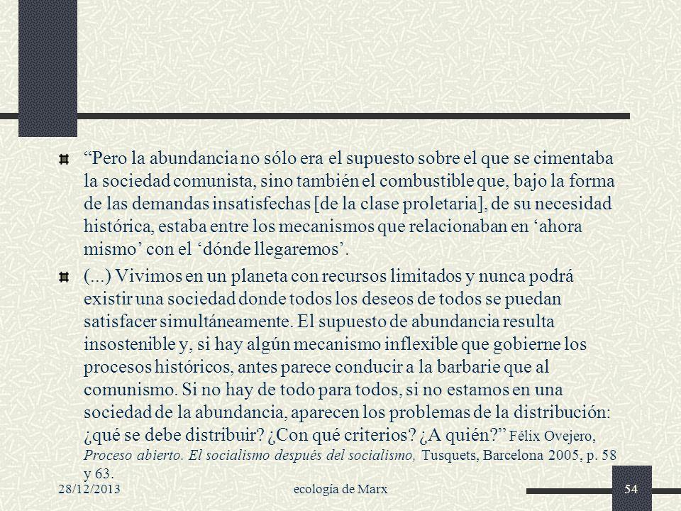 28/12/2013ecología de Marx54 Pero la abundancia no sólo era el supuesto sobre el que se cimentaba la sociedad comunista, sino también el combustible q