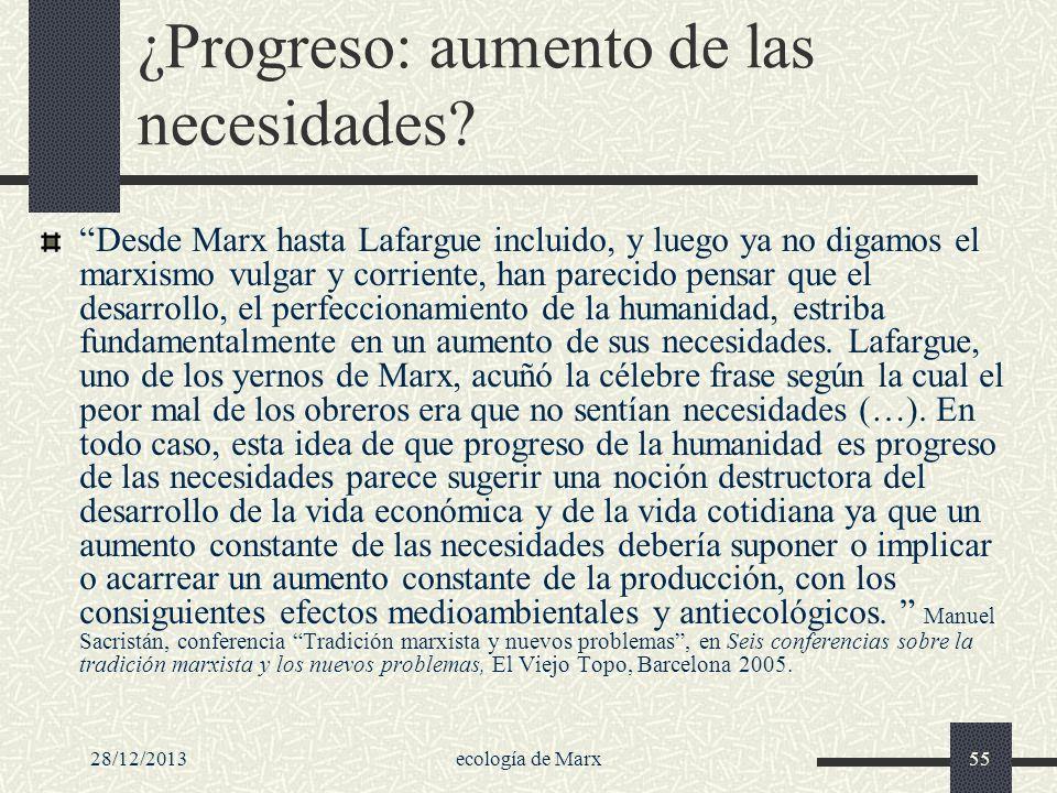 28/12/2013ecología de Marx55 ¿Progreso: aumento de las necesidades? Desde Marx hasta Lafargue incluido, y luego ya no digamos el marxismo vulgar y cor