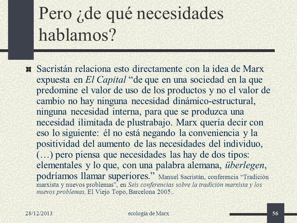 28/12/2013ecología de Marx56 Pero ¿de qué necesidades hablamos? Sacristán relaciona esto directamente con la idea de Marx expuesta en El Capital de qu
