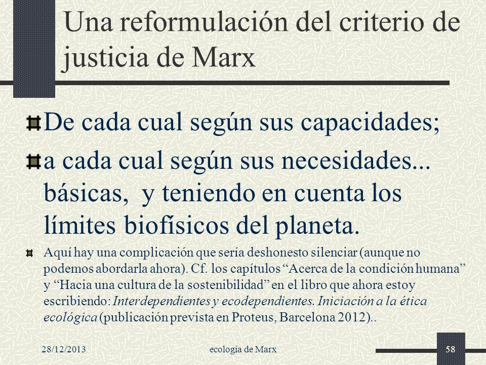 28/12/2013ecología de Marx58 Una reformulación del criterio de justicia de Marx De cada cual según sus capacidades; a cada cual según sus necesidades.