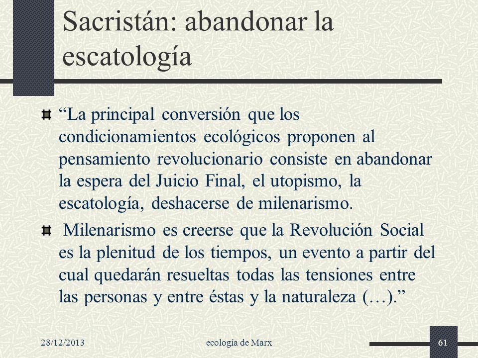 28/12/2013ecología de Marx61 Sacristán: abandonar la escatología La principal conversión que los condicionamientos ecológicos proponen al pensamiento