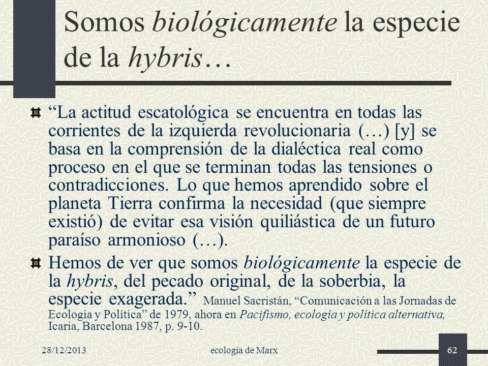 28/12/2013ecología de Marx62 Somos biológicamente la especie de la hybris… La actitud escatológica se encuentra en todas las corrientes de la izquierd