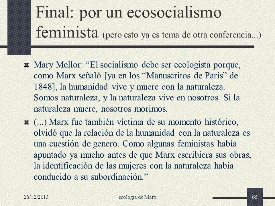 28/12/2013ecología de Marx65 Final: por un ecosocialismo feminista (pero esto ya es tema de otra conferencia...) Mary Mellor: El socialismo debe ser e
