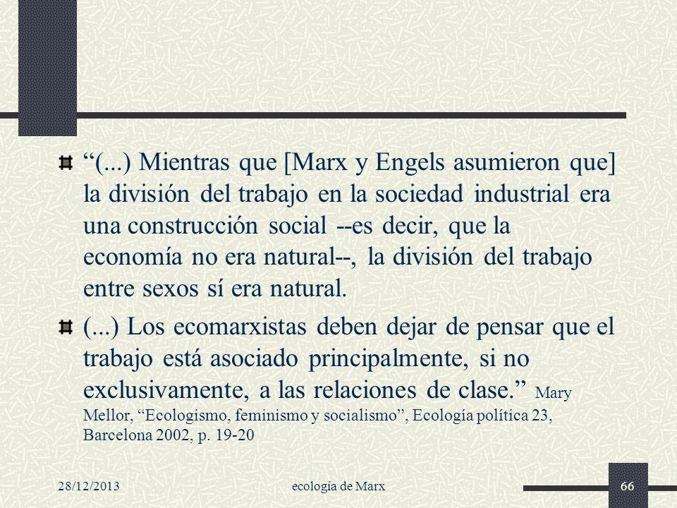 28/12/2013ecología de Marx66 (...) Mientras que [Marx y Engels asumieron que] la división del trabajo en la sociedad industrial era una construcción s