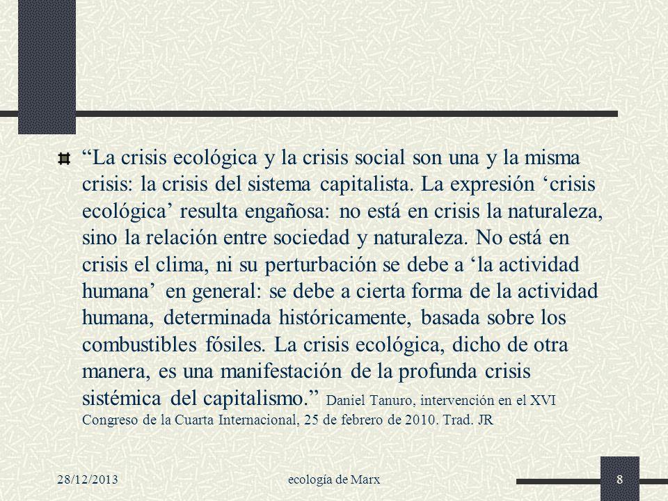 28/12/2013ecología de Marx8 La crisis ecológica y la crisis social son una y la misma crisis: la crisis del sistema capitalista. La expresión crisis e