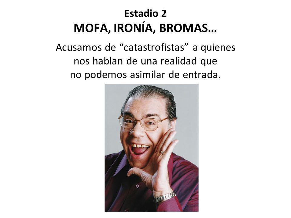 Estadio 2 MOFA, IRONÍA, BROMAS… Acusamos de catastrofistas a quienes nos hablan de una realidad que no podemos asimilar de entrada.