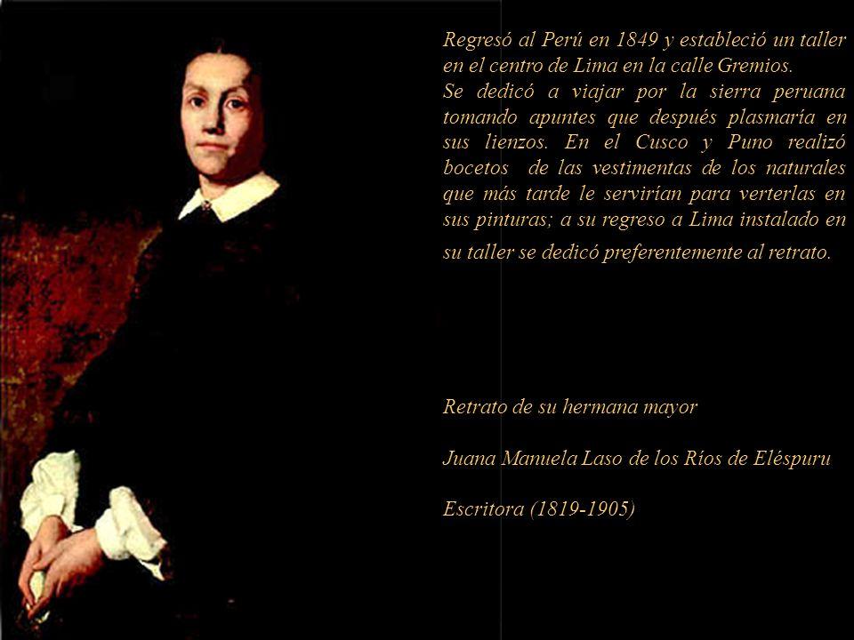 Francisco Laso de los Ríos 1823-1869 Pintor y literato peruano. Nació en Tacna un 8 de mayo de 1823. Bautizado como José Francisco Domingo. Aunque su