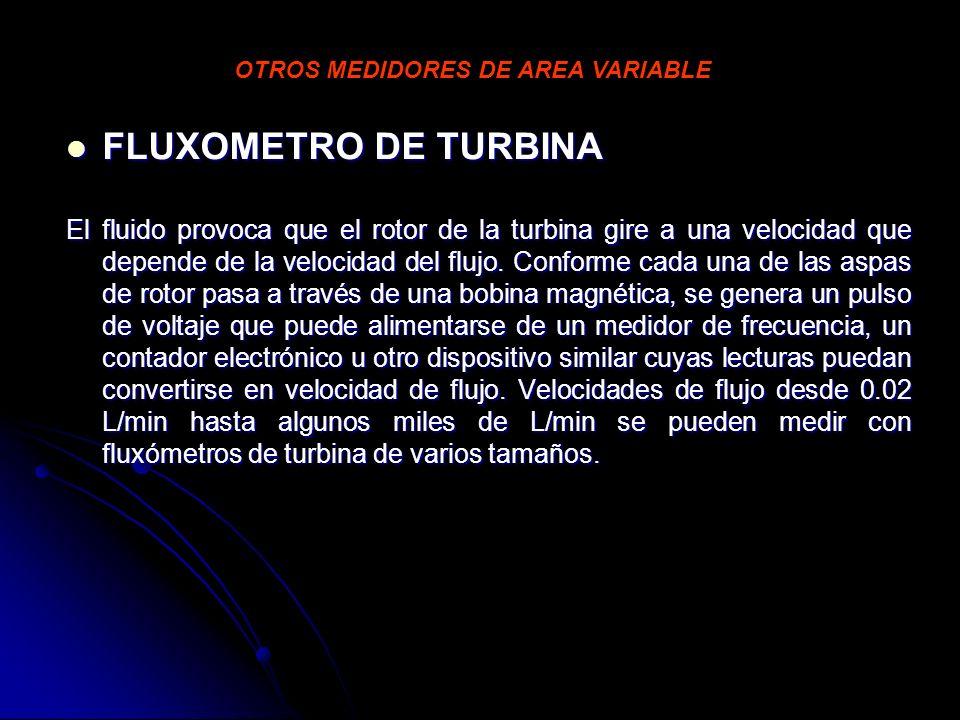 FLUXOMETRO DE TURBINA FLUXOMETRO DE TURBINA El fluido provoca que el rotor de la turbina gire a una velocidad que depende de la velocidad del flujo. C