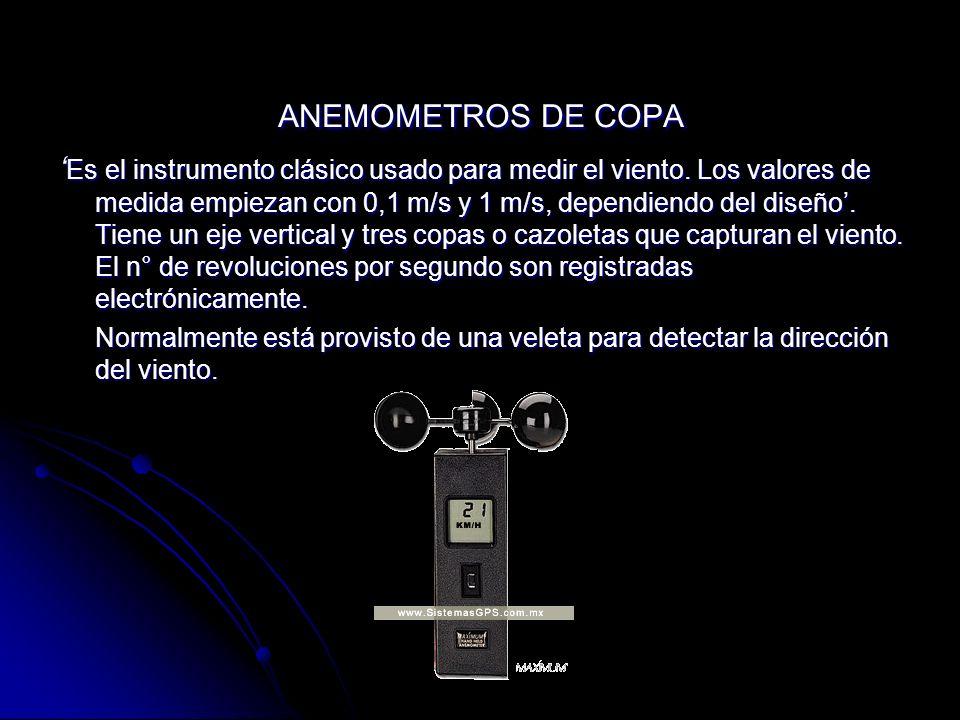 ANEMOMETROS DE COPA Es el instrumento clásico usado para medir el viento. Los valores de medida empiezan con 0,1 m/s y 1 m/s, dependiendo del diseño.