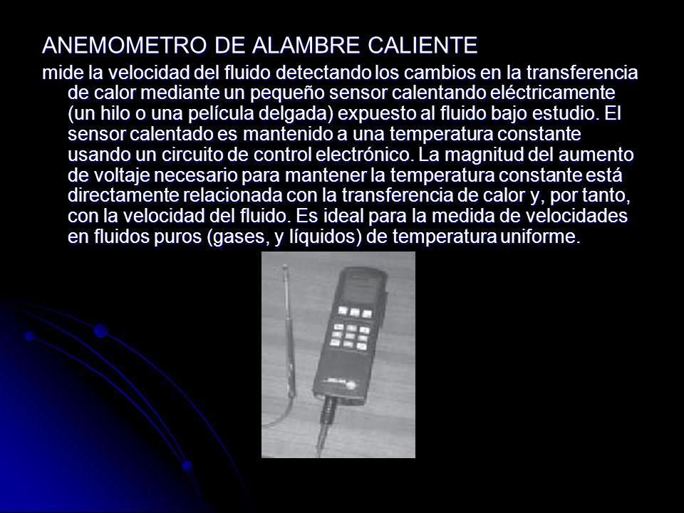 ANEMOMETRO DE ALAMBRE CALIENTE mide la velocidad del fluido detectando los cambios en la transferencia de calor mediante un pequeño sensor calentando