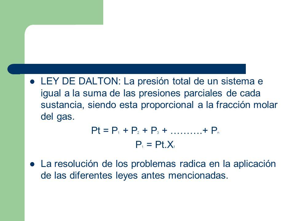 LEY DE DALTON: La presión total de un sistema e igual a la suma de las presiones parciales de cada sustancia, siendo esta proporcional a la fracción m