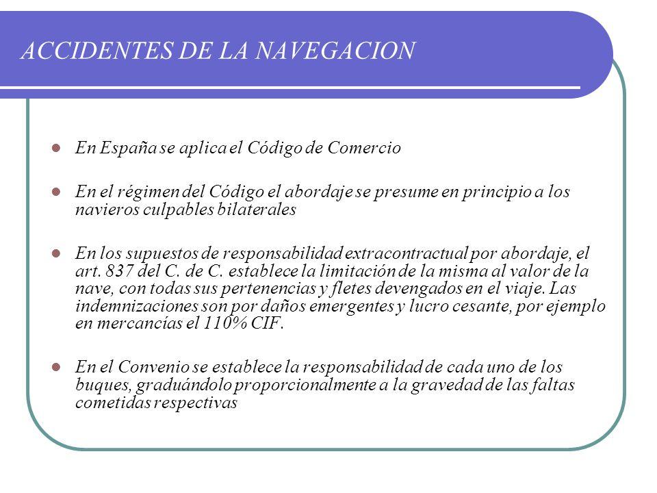 ACCIDENTES DE LA NAVEGACION En España se aplica el Código de Comercio En el régimen del Código el abordaje se presume en principio a los navieros culp