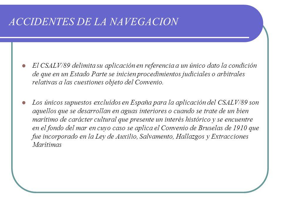 ACCIDENTES DE LA NAVEGACION El CSALV/89 delimita su aplicación en referencia a un único dato la condición de que en un Estado Parte se inicien procedi