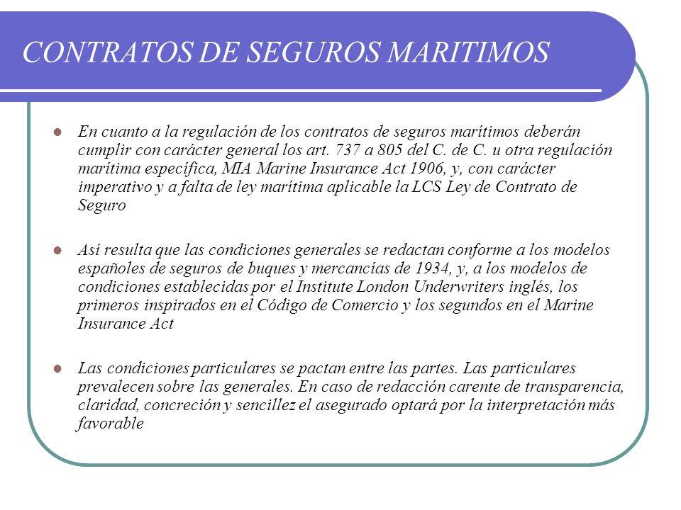 CONTRATOS DE SEGUROS MARITIMOS En cuanto a la regulación de los contratos de seguros marítimos deberán cumplir con carácter general los art. 737 a 805