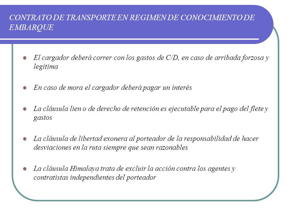 CONTRATO DE TRANSPORTE EN REGIMEN DE CONOCIMIENTO DE EMBARQUE El cargador deberá correr con los gastos de C/D, en caso de arribada forzosa y legítima