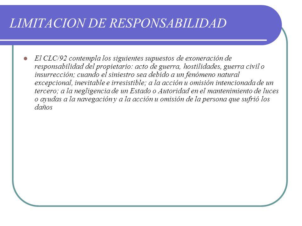 LIMITACION DE RESPONSABILIDAD El CLC/92 contempla los siguientes supuestos de exoneración de responsabilidad del propietario: acto de guerra, hostilid