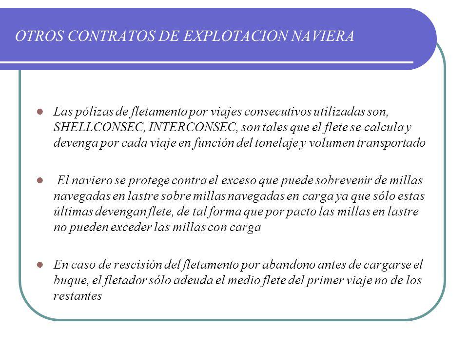 OTROS CONTRATOS DE EXPLOTACION NAVIERA Las pólizas de fletamento por viajes consecutivos utilizadas son, SHELLCONSEC, INTERCONSEC, son tales que el fl