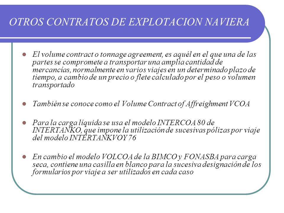 OTROS CONTRATOS DE EXPLOTACION NAVIERA El volume contract o tonnage agreement, es aquél en el que una de las partes se compromete a transportar una am