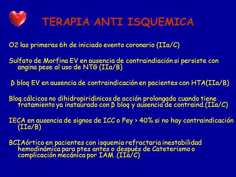 TERAPIA ANTI ISQUEMICA O2 las primeras 6h de iniciado evento coronario (IIa/C) Sulfato de Morfina EV en ausencia de contraindiación si persiste con an