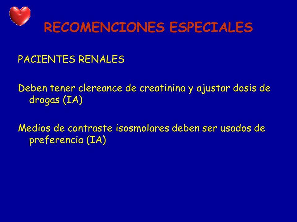 RECOMENCIONES ESPECIALES PACIENTES RENALES Deben tener clereance de creatinina y ajustar dosis de drogas (IA) Medios de contraste isosmolares deben se