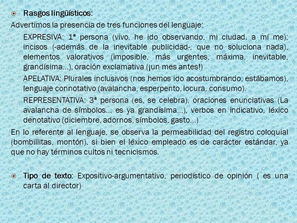Rasgos lingüísticos: Advertimos la presencia de tres funciones del lenguaje: - EXPRESIVA: 1ª persona (vivo, he ido observando, mi ciudad, a mí me); in