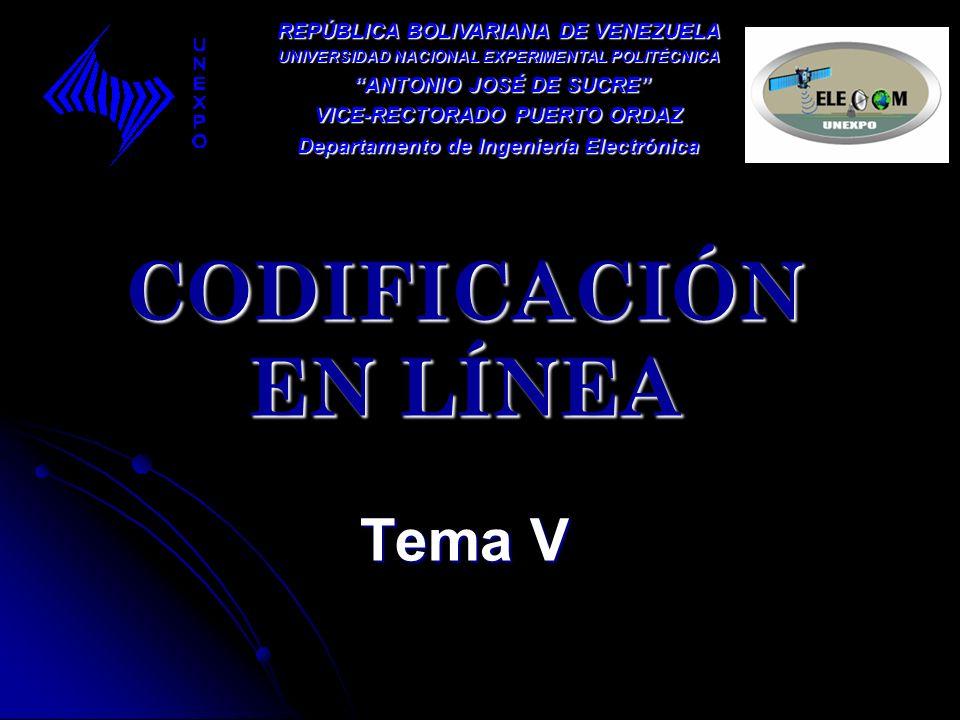 CODIFICACIÓN EN LÍNEA Tema V CODIFICACIÓN EN LÍNEA Tema V REPÚBLICA BOLIVARIANA DE VENEZUELA UNIVERSIDAD NACIONAL EXPERIMENTAL POLITÉCNICA ANTONIO JOS