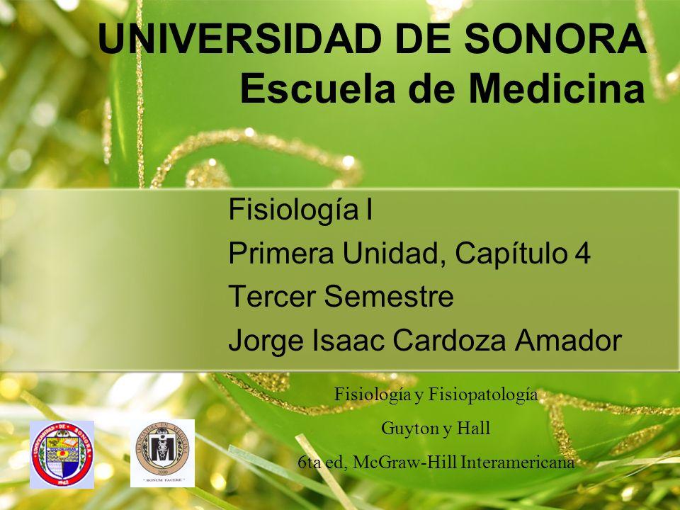 UNIVERSIDAD DE SONORA Escuela de Medicina Fisiología I Primera Unidad, Capítulo 4 Tercer Semestre Jorge Isaac Cardoza Amador Fisiología y Fisiopatolog