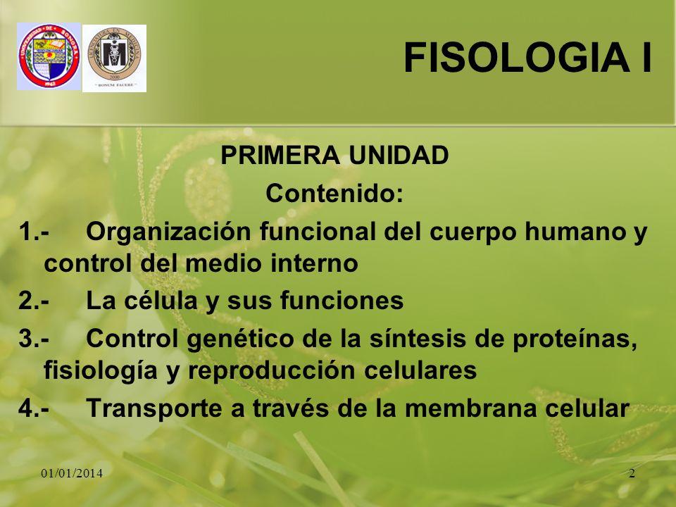 01/01/20142 FISOLOGIA I PRIMERA UNIDAD Contenido: 1.-Organización funcional del cuerpo humano y control del medio interno 2.-La célula y sus funciones