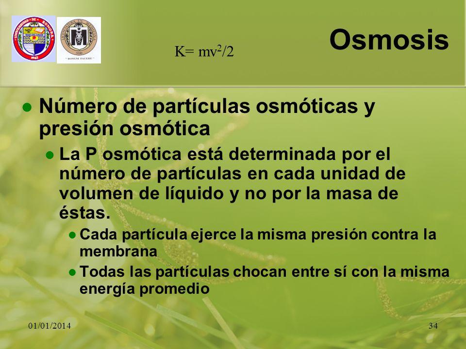 01/01/201434 Osmosis Número de partículas osmóticas y presión osmótica La P osmótica está determinada por el número de partículas en cada unidad de vo