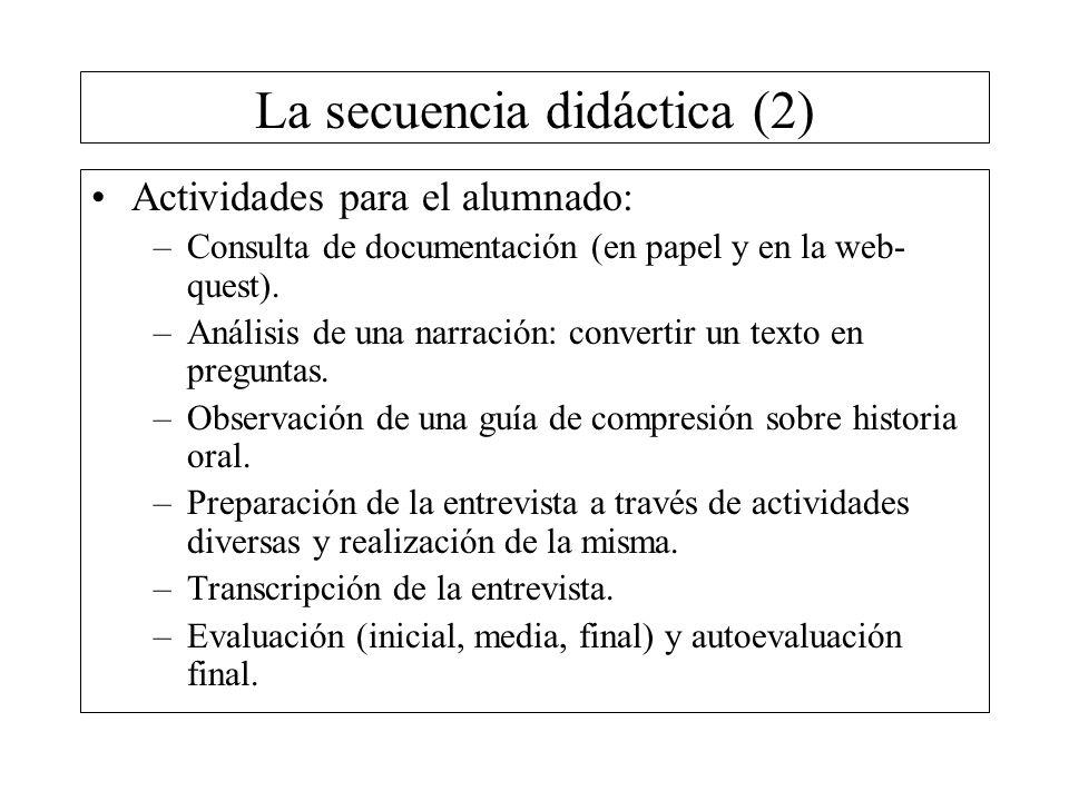 La secuencia didáctica (2) Actividades para el alumnado: –Consulta de documentación (en papel y en la web- quest). –Análisis de una narración: convert