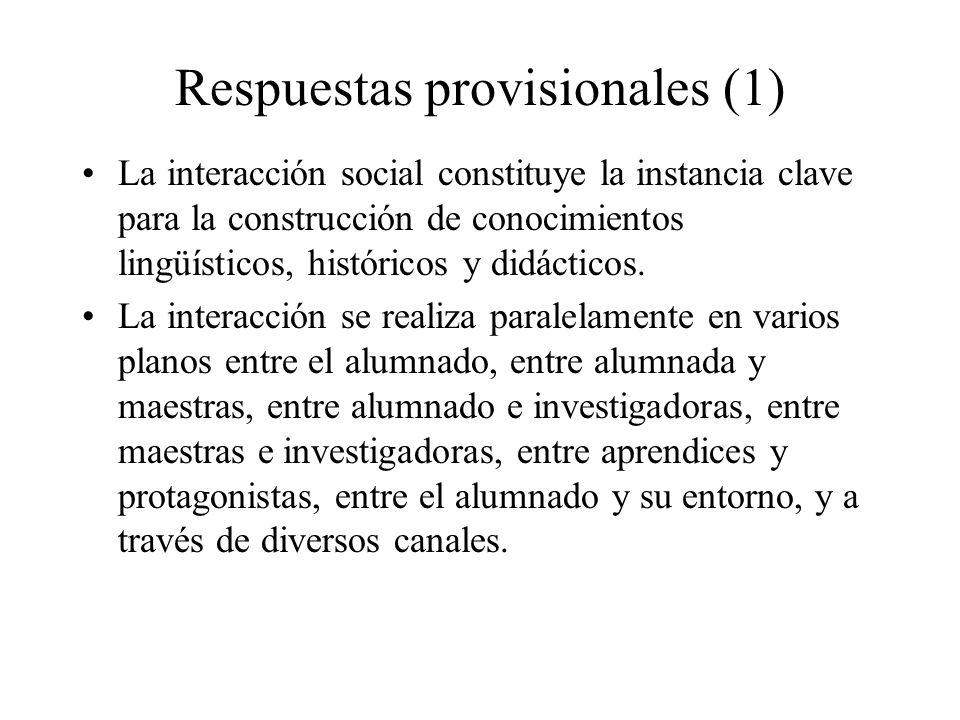 Respuestas provisionales (1) La interacción social constituye la instancia clave para la construcción de conocimientos lingüísticos, históricos y didá