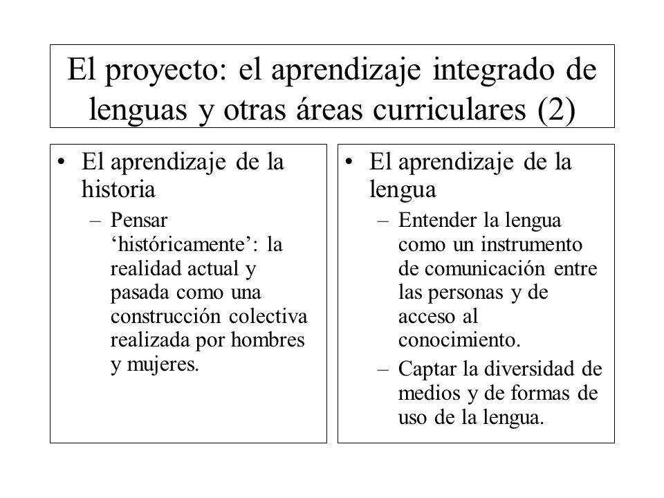 El proyecto: el aprendizaje integrado de lenguas y otras áreas curriculares (2) El aprendizaje de la historia –Pensar históricamente: la realidad actu