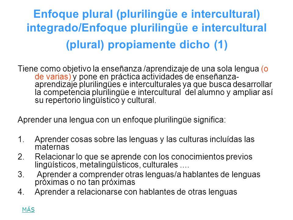 Enfoque plural (plurilingüe e intercultural) integrado/Enfoque plurilingüe e intercultural (plural) propiamente dicho (1) Tiene como objetivo la enseñ