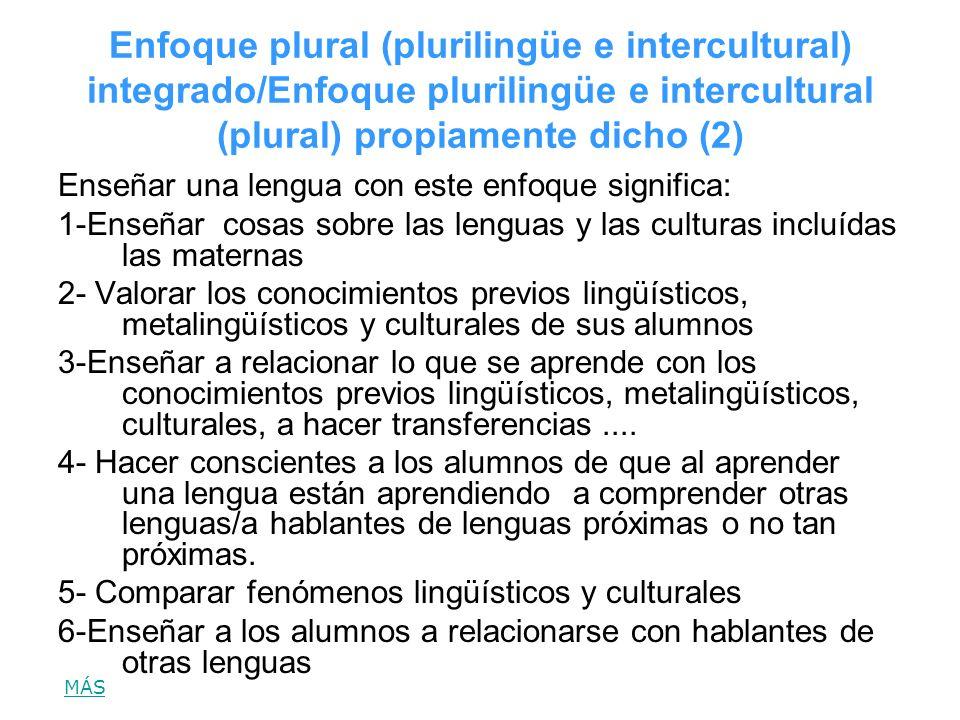 Enfoque plural (plurilingüe e intercultural) integrado/Enfoque plurilingüe e intercultural (plural) propiamente dicho (2) Enseñar una lengua con este