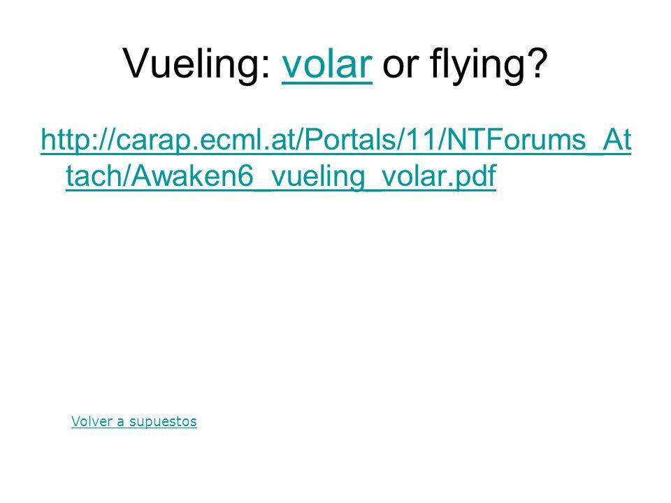 Vueling: volar or flying?volar http://carap.ecml.at/Portals/11/NTForums_At tach/Awaken6_vueling_volar.pdf Volver a supuestos