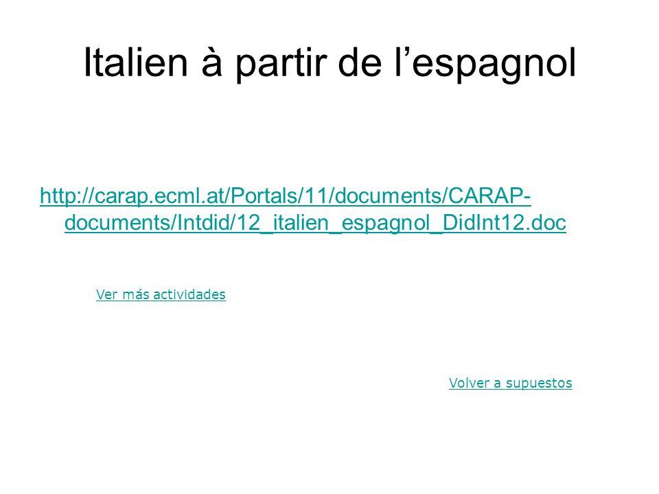 Italien à partir de lespagnol http://carap.ecml.at/Portals/11/documents/CARAP- documents/Intdid/12_italien_espagnol_DidInt12.doc Volver a supuestos Ve