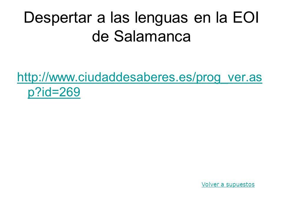 Despertar a las lenguas en la EOI de Salamanca http://www.ciudaddesaberes.es/prog_ver.as p?id=269 Volver a supuestos