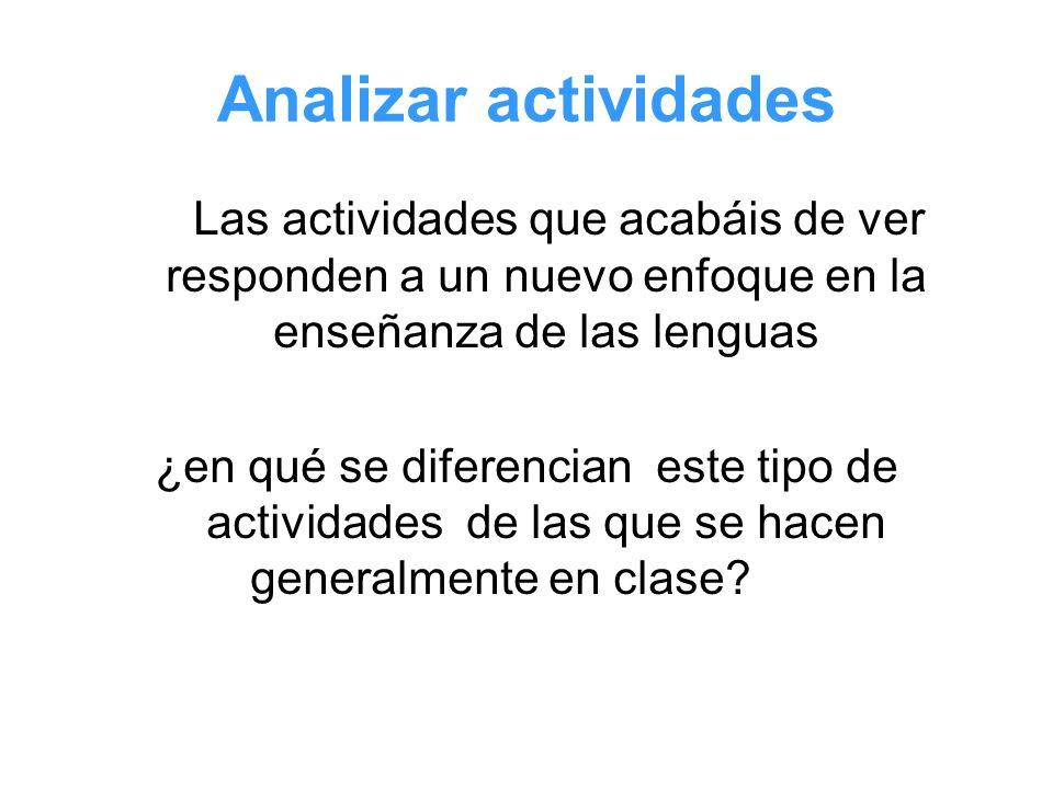 Analizar actividades Las actividades que acabáis de ver responden a un nuevo enfoque en la enseñanza de las lenguas ¿en qué se diferencian este tipo d