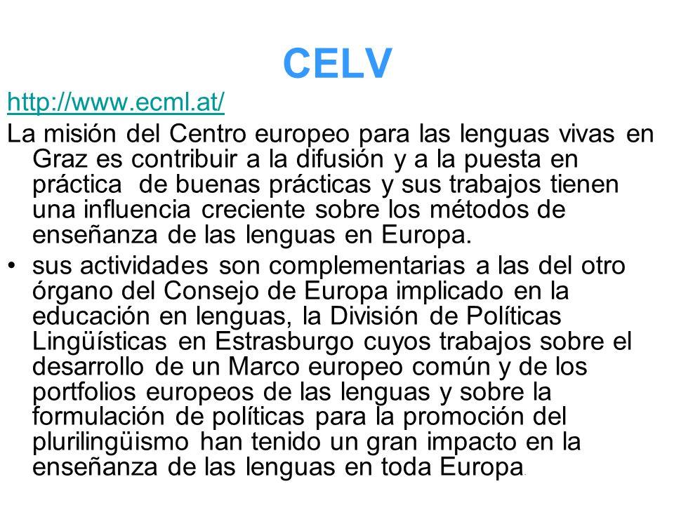 CELV http://www.ecml.at/ La misión del Centro europeo para las lenguas vivas en Graz es contribuir a la difusión y a la puesta en práctica de buenas p