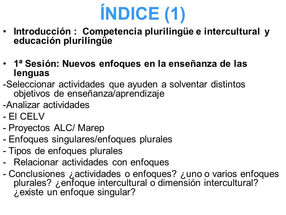 ÍNDICE (1) Introducción : Competencia plurilingüe e intercultural y educación plurilingüe 1ª Sesión: Nuevos enfoques en la enseñanza de las lenguas -S