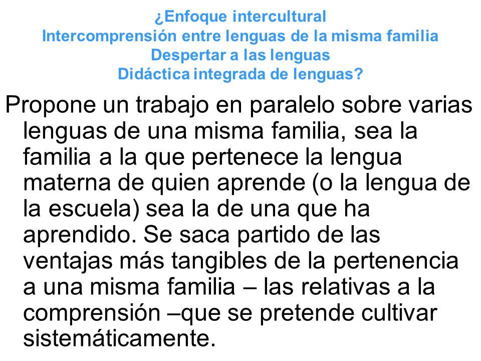 ¿Enfoque intercultural Intercomprensión entre lenguas de la misma familia Despertar a las lenguas Didáctica integrada de lenguas? Propone un trabajo e