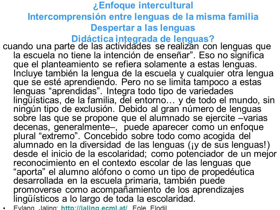¿Enfoque intercultural Intercomprensión entre lenguas de la misma familia Despertar a las lenguas Didáctica integrada de lenguas? cuando una parte de